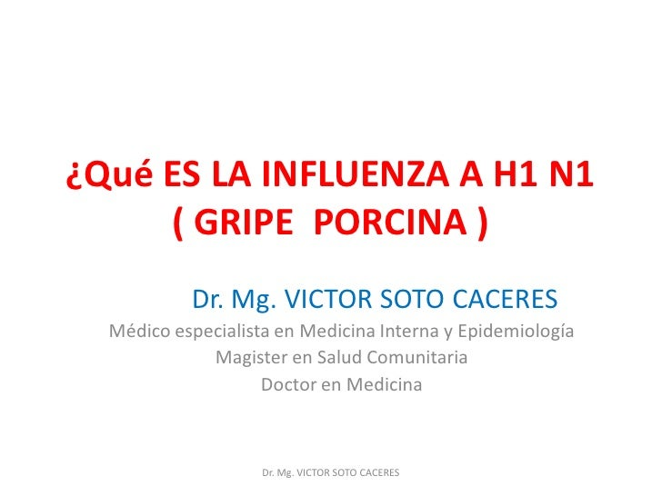 ¿QuéESLAINFLUENZAAH1N1      (GRIPEPORCINA)            Dr. Mg. VICTORSOTOCACERES   MédicoespecialistaenMe...