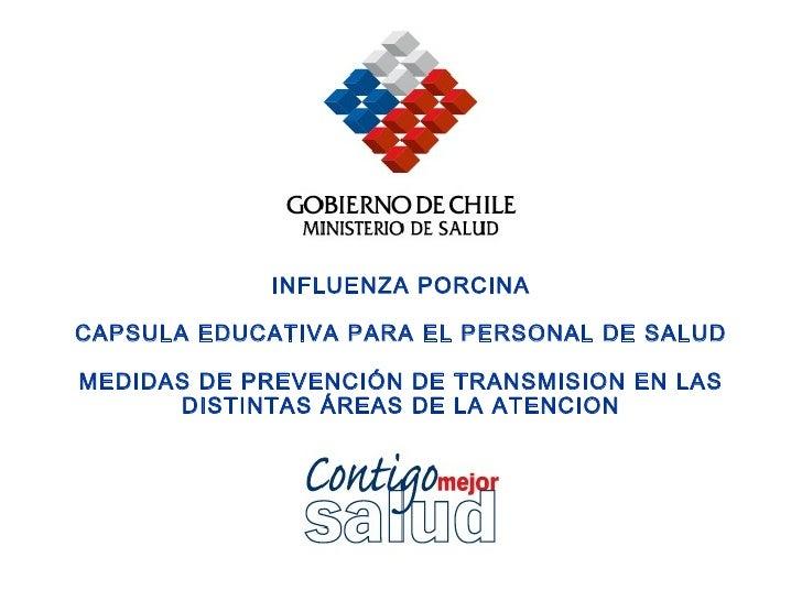 INFLUENZA PORCINA CAPSULA EDUCATIVA PARA EL PERSONAL DE SALUD MEDIDAS DE PREVENCIÓN DE TRANSMISION EN LAS DISTINTAS ÁREAS ...
