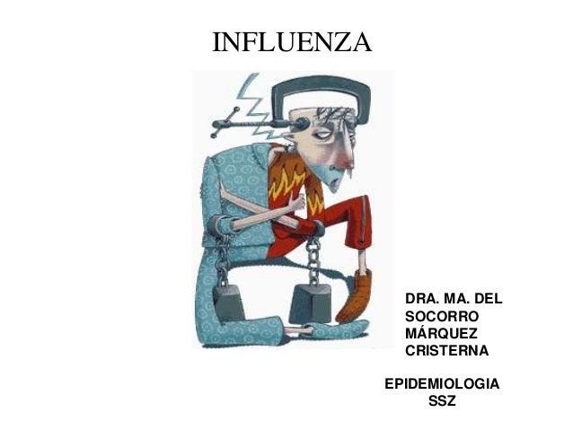 INFLUENZA  DRA. MA. DEL SOCORRO MÁRQUEZ CRISTERNA EPIDEMIOLOGIA SSZ