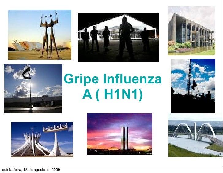Gripe Influenza                                         A ( H1N1)     quinta-feira, 13 de agosto de 2009