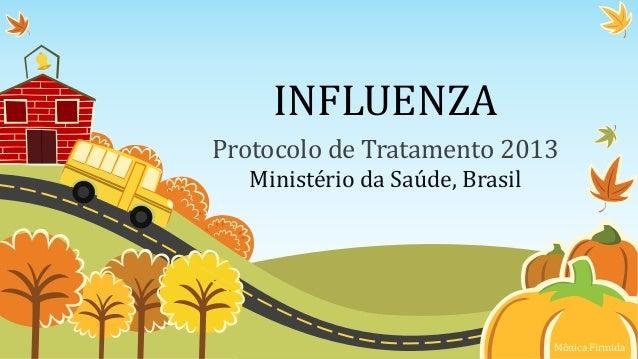 INFLUENZAProtocolo de Tratamento 2013Ministério da Saúde, BrasilMônica Firmida