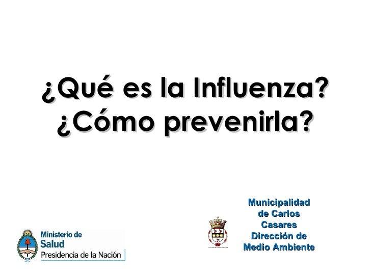 ¿Qué es la Influenza?  ¿Cómo prevenirla?                 Municipalidad                 de Carlos                  Casares ...