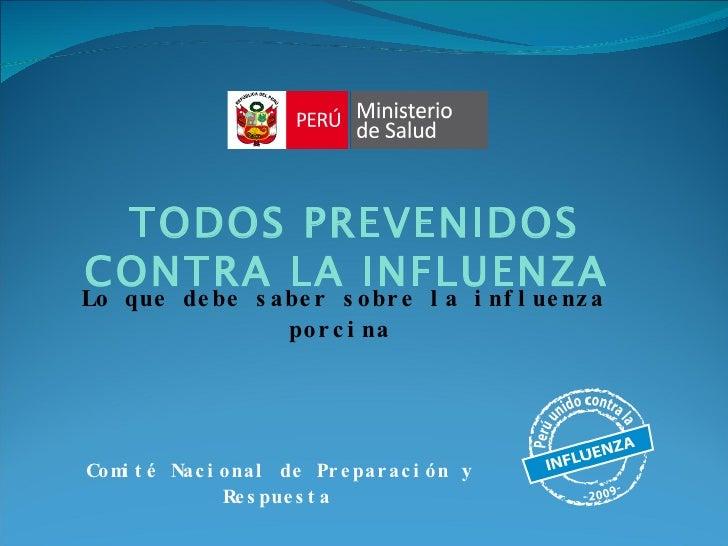 Comité Nacional de Preparación y Respuesta   TODOS PREVENIDOS CONTRA LA INFLUENZA   Lo que debe saber sobre la influenza p...