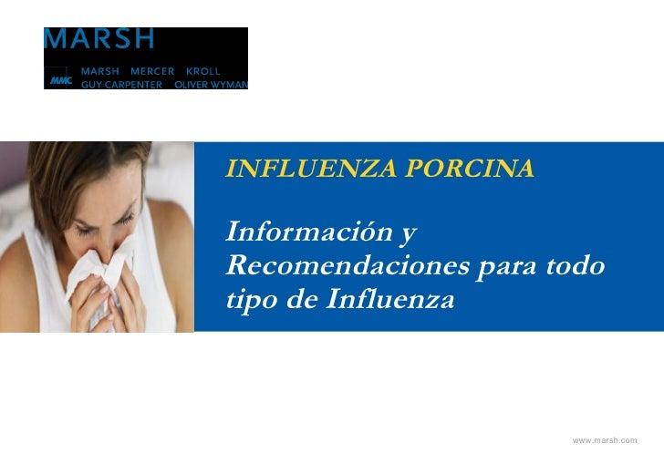 INFLUENZA PORCINA  Información y Recomendaciones para todo tipo de Influenza                          www.marsh.com