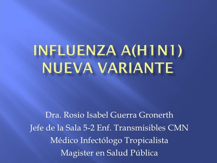 Dra. Rosio Isabel Guerra Gronerth Jefe de la Sala 5-2 Enf. Transmisibles CMN Médico Infectólogo Tropicalista Magister en S...