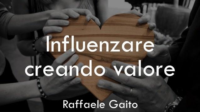 Confidential & Proprietary Influenzare creando valore Raffaele Gaito