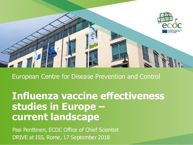 Influenza vaccine effectiveness studies in Europe – current landscape Pasi Penttinen, ECDC Office of Chief Scientist DRIVE...