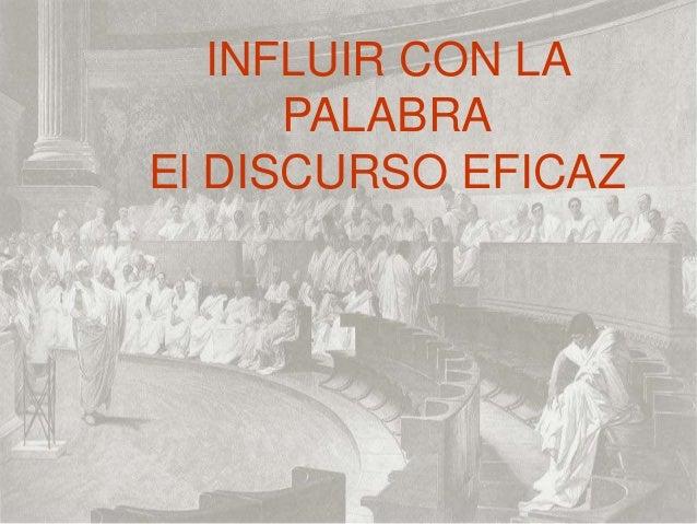 INFLUIR CON LA      PALABRAEl DISCURSO EFICAZ