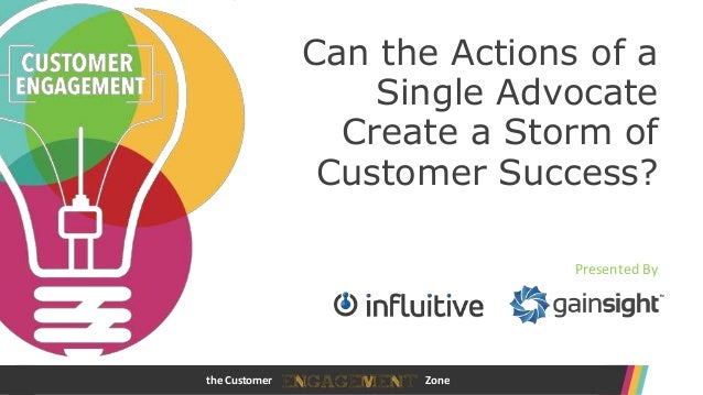 Can the Actions of a Single Advocate Create a Storm of Customer Success? Presented By  the Customer  www.customerengagemen...