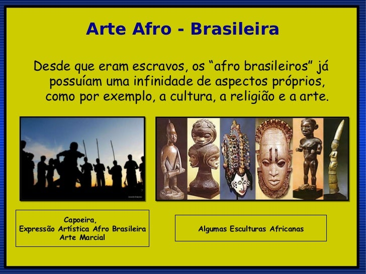 """Desde que eram escravos, os """"afro brasileiros"""" já possuíam uma infinidade de aspectos próprios, como por exemplo, a cultur..."""