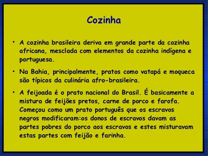 Cozinha <ul><li>A cozinha brasileira deriva em grande parte da cozinha africana, mesclada com elementos da cozinha indígen...