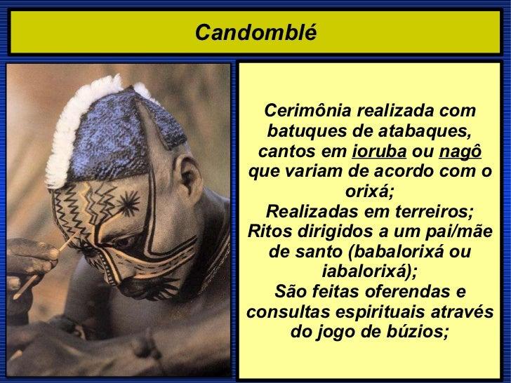Candomblé Cerimônia realizada com batuques de atabaques, cantos em  ioruba  ou  nagô  que variam de acordo com o orixá; Re...