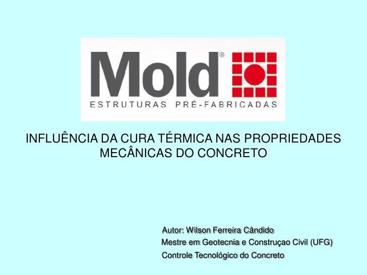 Influência da Cura Térmica nas Propriedades Mecânicas do Concreto     INFLUÊNCIA DA CURA TÉRMICA NAS PROPRIEDADES         ...