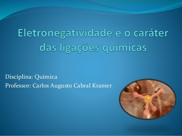 Disciplina: Química Professor: Carlos Augusto Cabral Kramer