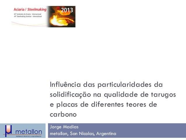 Influência das particularidades da solidificação na qualidade de tarugos e placas de diferentes teores de carbono  Jorge M...