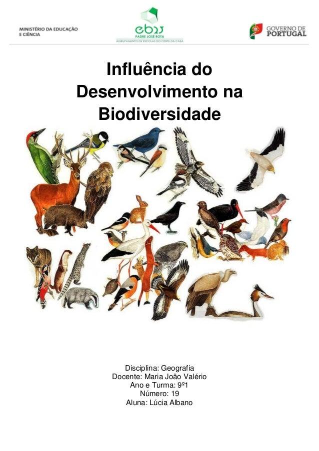 Influência doDesenvolvimento naBiodiversidadeDisciplina: GeografiaDocente: Maria João ValérioAno e Turma: 9º1Número: 19Alu...