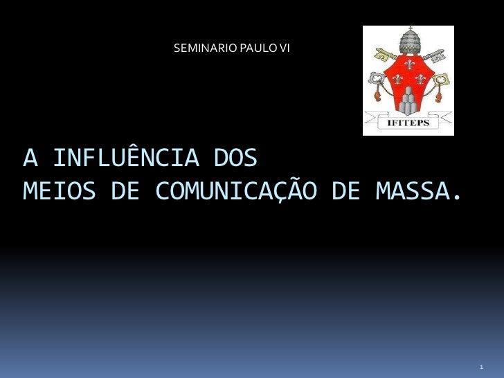 SEMINARIO PAULO VIA INFLUÊNCIA DOSMEIOS DE COMUNICAÇÃO DE MASSA.                                 1