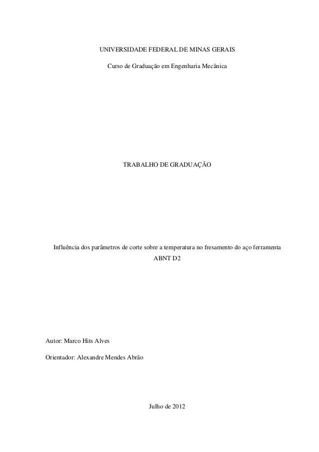 0 UNIVERSIDADE FEDERAL DE MINAS GERAIS Curso de Graduação em Engenharia Mecânica TRABALHO DE GRADUAÇÃO Influência dos parâ...