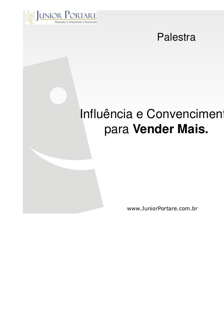 PalestraInfluência e Convencimento     para Vender Mais.        www.JuniorPortare.com.br