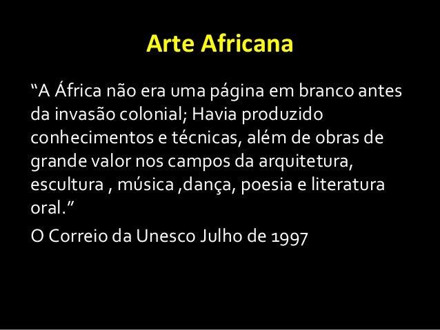 """Arte Africana""""A África não era uma página em branco antesda invasão colonial; Havia produzidoconhecimentos e técnicas, alé..."""
