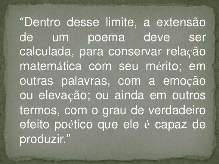 """""""Dentro desse limite, a extensãode     um    poema     deve   sercalculada, para conservar relaçãomatemática com seu mérit..."""