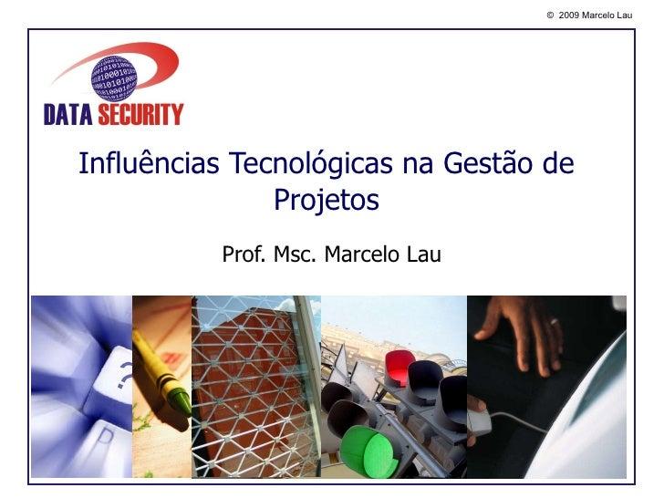 Influências Tecnológicas na Gestão de Projetos Prof. Msc. Marcelo Lau