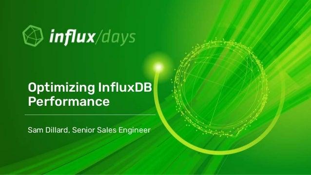 Sam Dillard, Senior Sales Engineer Optimizing InfluxDB Performance