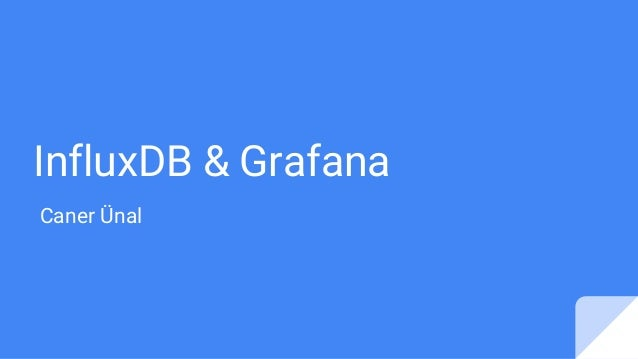 InfluxDB & Grafana Caner Ünal