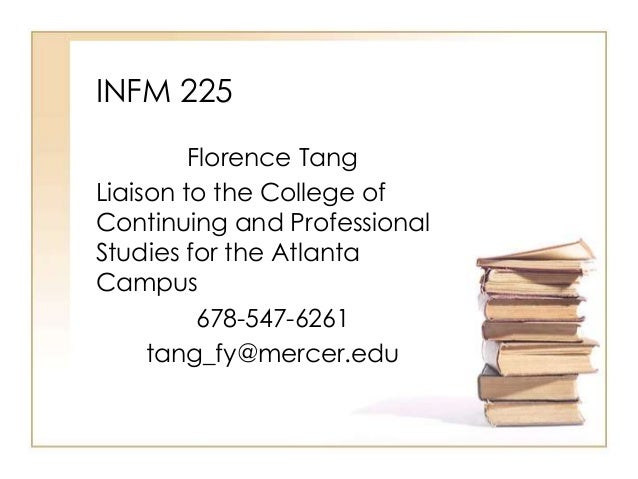 INFM 225 Florence Tang Liaison to the College of Continuing and Professional Studies for the Atlanta Campus 678-547-6261 t...