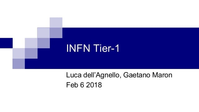 INFN Tier-1 Luca dell'Agnello, Gaetano Maron Feb 6 2018