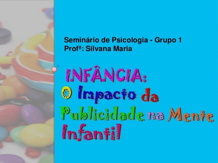 Seminário de Psicologia - Grupo 1<br />Profª: Silvana Maria <br />