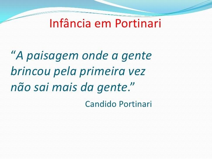 """Infância em Portinari""""A paisagem onde a gente brincou pela primeira veznão sai mais da gente.""""Candido Portina..."""