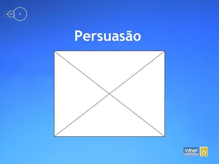 <ul><li>Persuasão   </li></ul>F V P