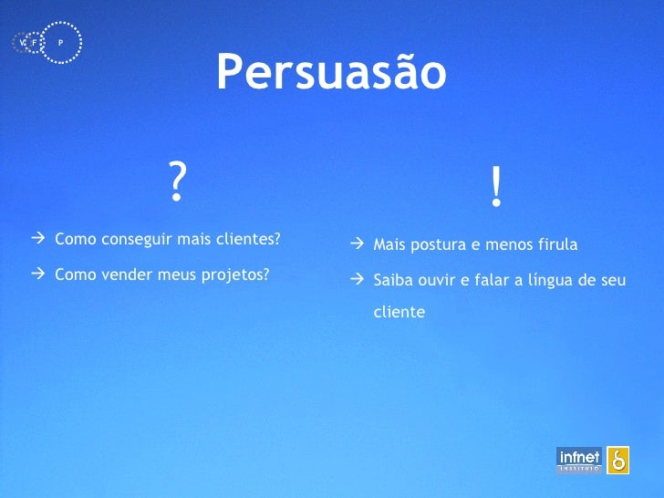 <ul><li>Persuasão </li></ul><ul><li>? </li></ul><ul><li>Como conseguir mais clientes? </li></ul><ul><li>Como vender meus p...