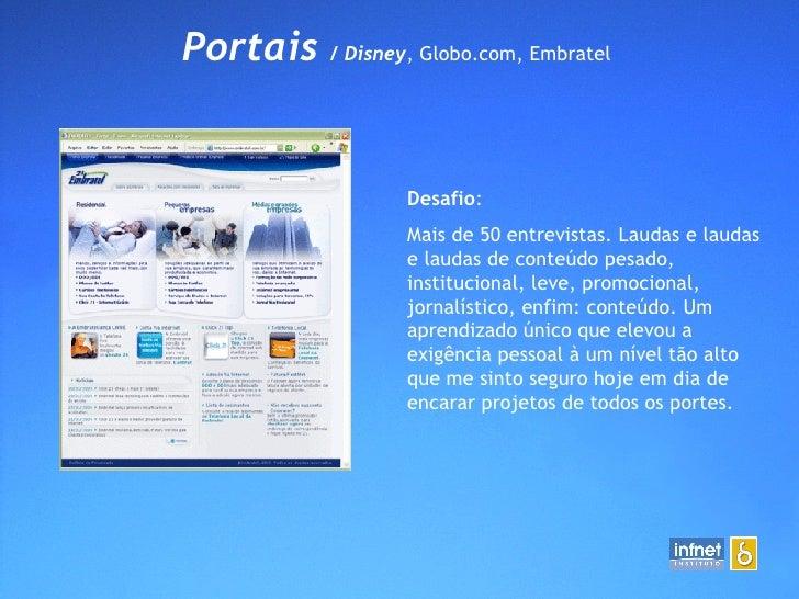 Portais  / Disney , Globo.com, Embratel  Desafio : Mais de 50 entrevistas. Laudas e laudas e laudas de conteúdo pesado, in...