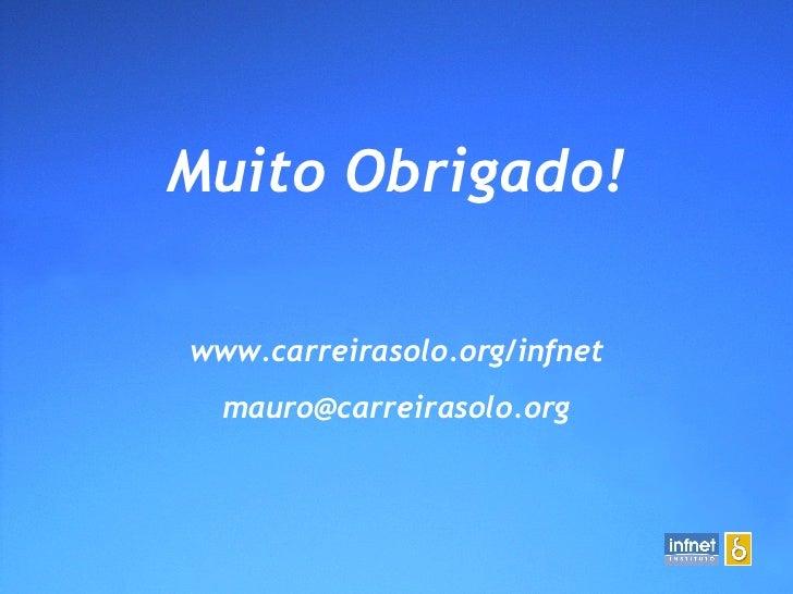 Muito Obrigado! www.carreirasolo.org/infnet [email_address]