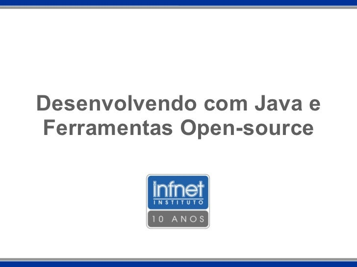 Desenvolvendo com Java e Ferramentas Open-source