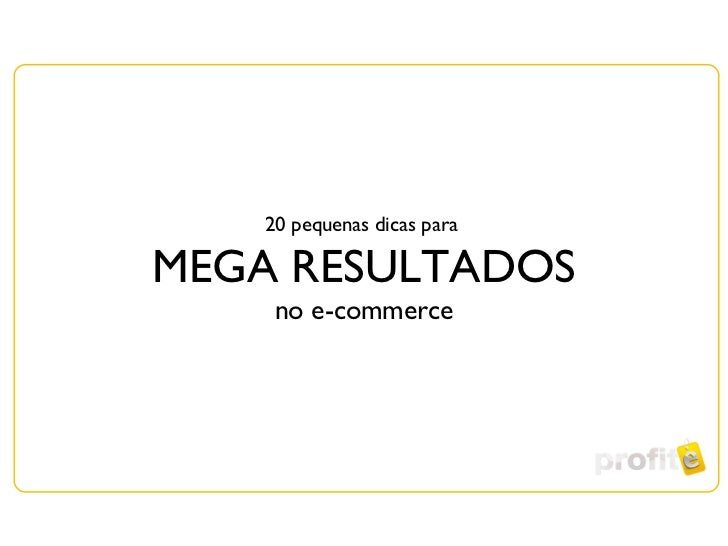 20 pequenas dicas para  MEGA RESULTADOS no e-commerce