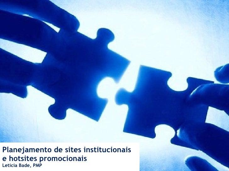 Planejamento e gerenciamento de sites institucionais e hotsites promocionais  Leticia Bade, PMP