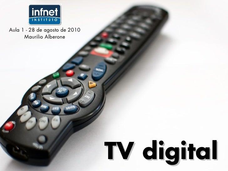 Aula 1 - 28 de agosto de 2010       Maurilio Alberone                                     TV digital