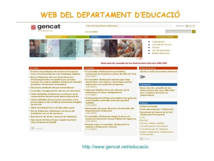 WEB DEL DEPARTAMENT D'EDUCACIÓ http :// www.gencat.net / educacio