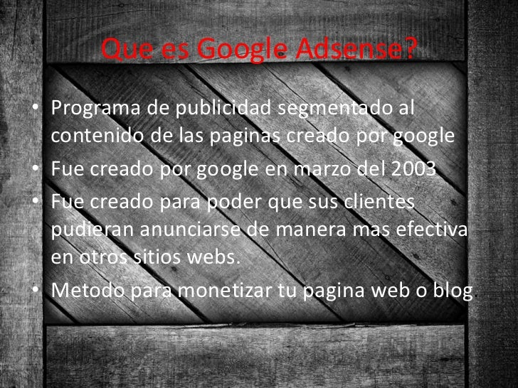 Que es Google Adsense?• Programa de publicidad segmentado al  contenido de las paginas creado por google• Fue creado por g...