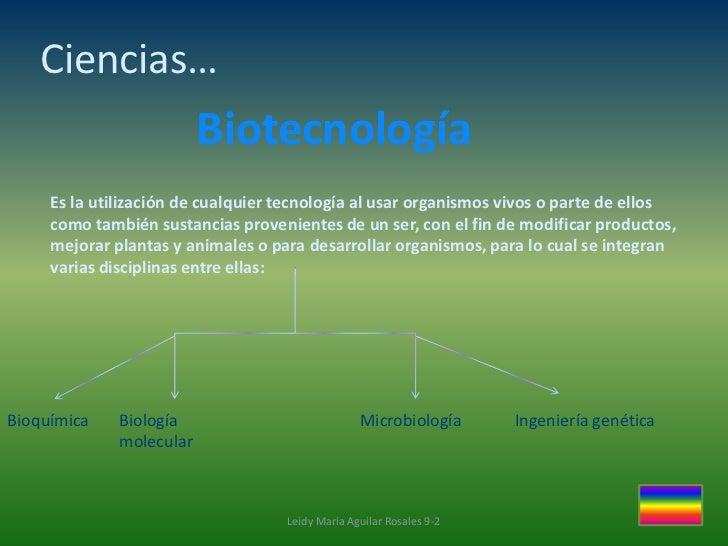 Ciencias…                          Biotecnología     Es la utilización de cualquier tecnología al usar organismos vivos o ...