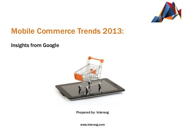 Mobile Commerce Trends 2013:    Insights from Google                                 ...