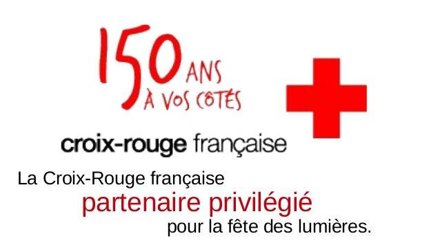 La Croix-Rouge française  partenaire privilégié  pour la fête des lumières.