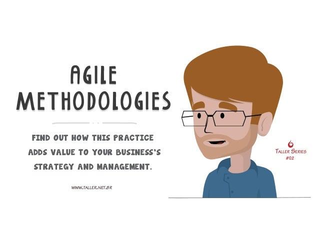 AGILE  METHODOLOGIES  FIND OUT HOW THIS PRACTICE  ADDS VALUE TO YOUR BUSINESS'S  STRATEGY AND MANAGEMENT.  TALLER SERIES  ...