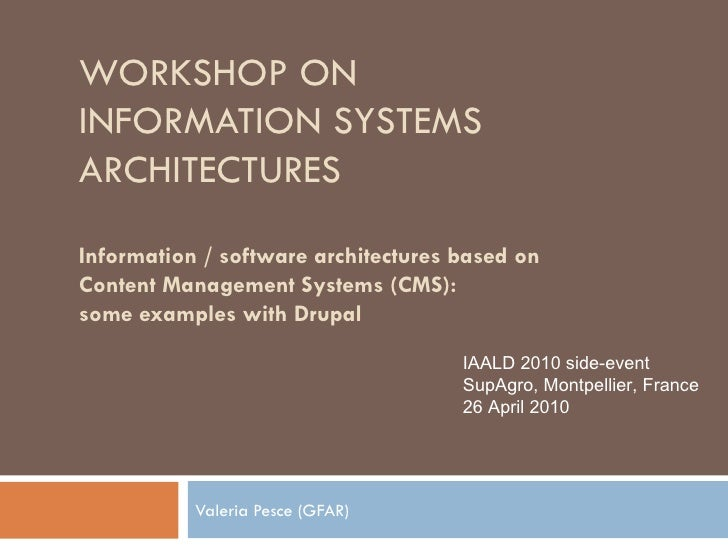 WORKSHOP ON INFORMATION SYSTEMS  ARCHITECTURES Information / software architectures based on Content Management Systems (C...