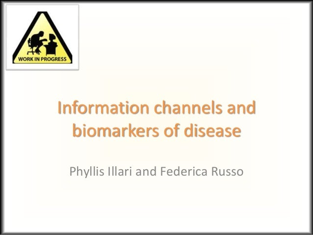 Information channels and biomarkers of disease Phyllis Illari and Federica Russo