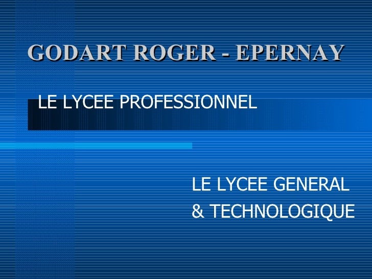 GODART ROGER - EPERNAY LE LYCEE GENERAL  & TECHNOLOGIQUE LE LYCEE PROFESSIONNEL