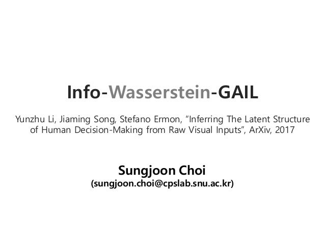 """Info-Wasserstein-GAIL Yunzhu Li, Jiaming Song, Stefano Ermon, """"Inferring The Latent Structure of Human Decision-Making fro..."""